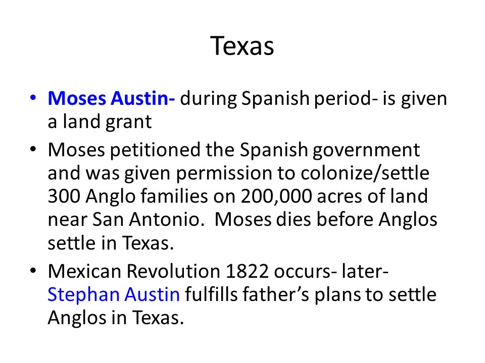 Texas Moses Austin- during Spanish period- is given a land grant