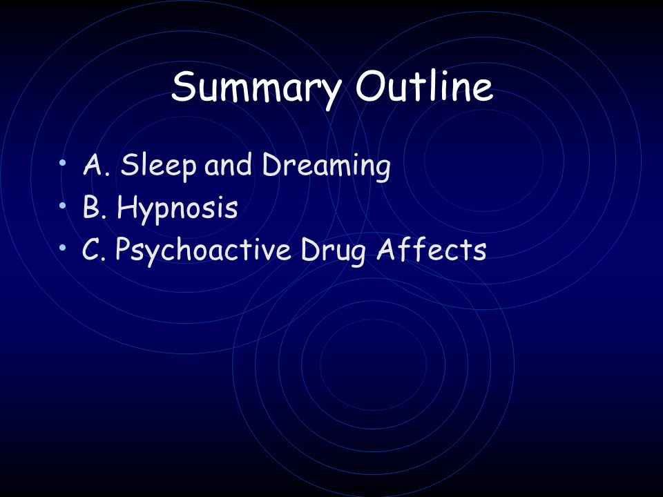 Summary Outline A. Sleep and Dreaming B. Hypnosis