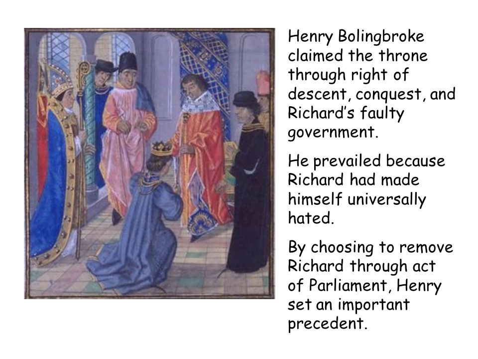 Henry Bolingbroke claimed the throne through right of descent, conquest, and Richard's faulty government.