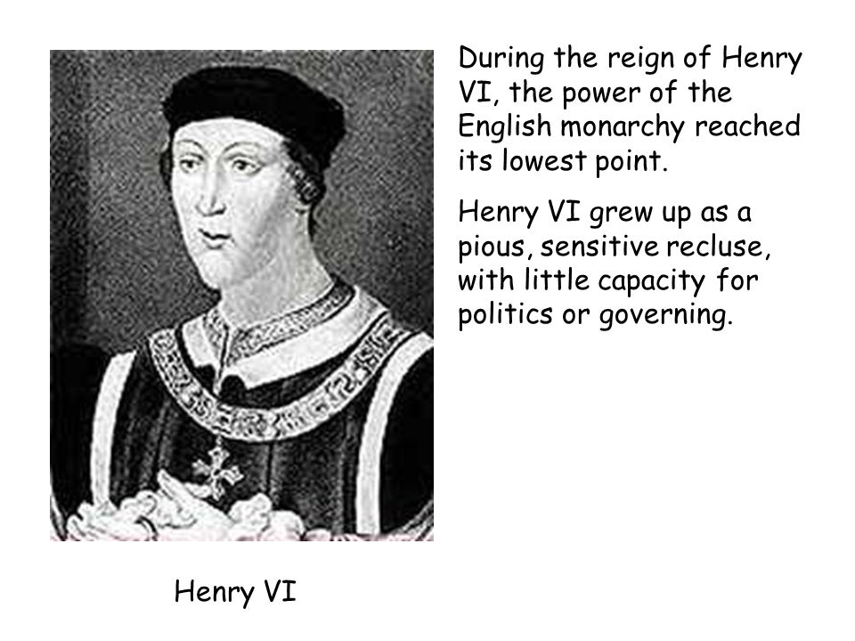 During the reign of Henry VI, the power of the English monarchy reached its lowest point.