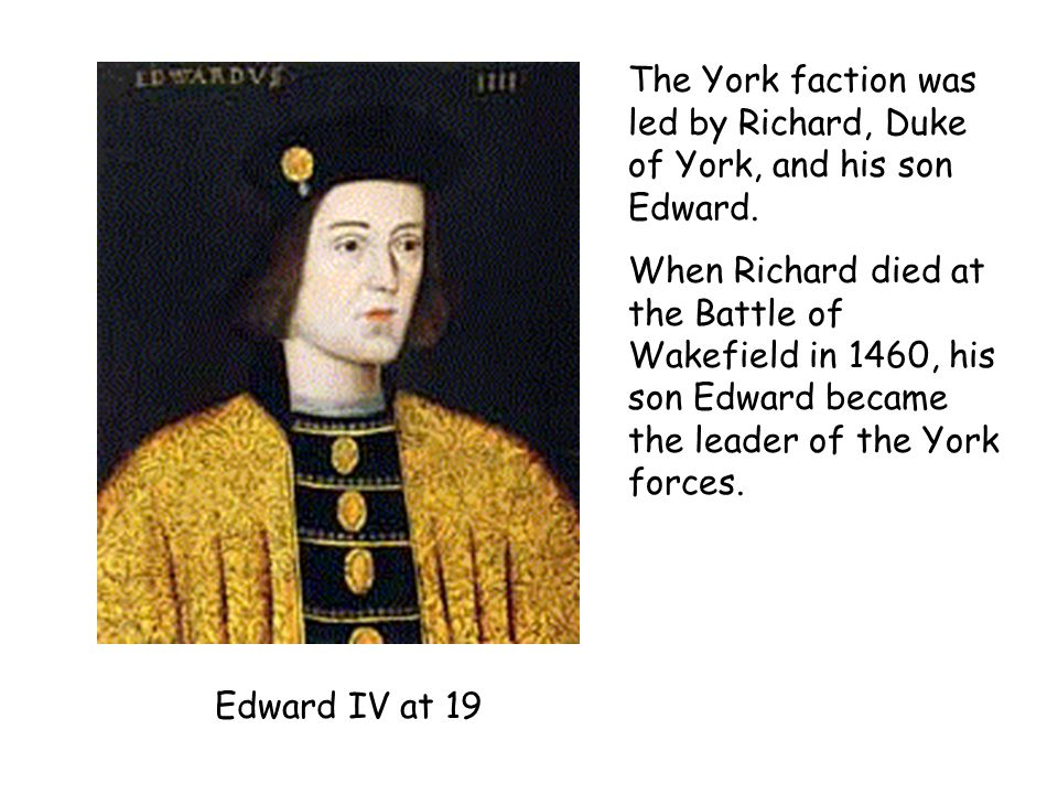 The York faction was led by Richard, Duke of York, and his son Edward.