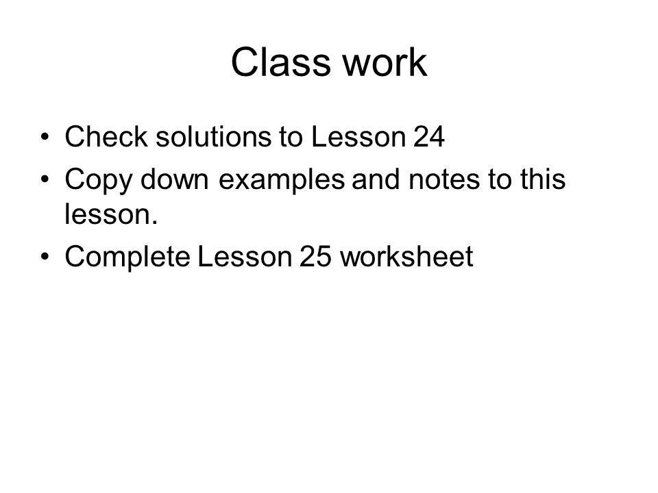 Class work Check solutions to Lesson 24