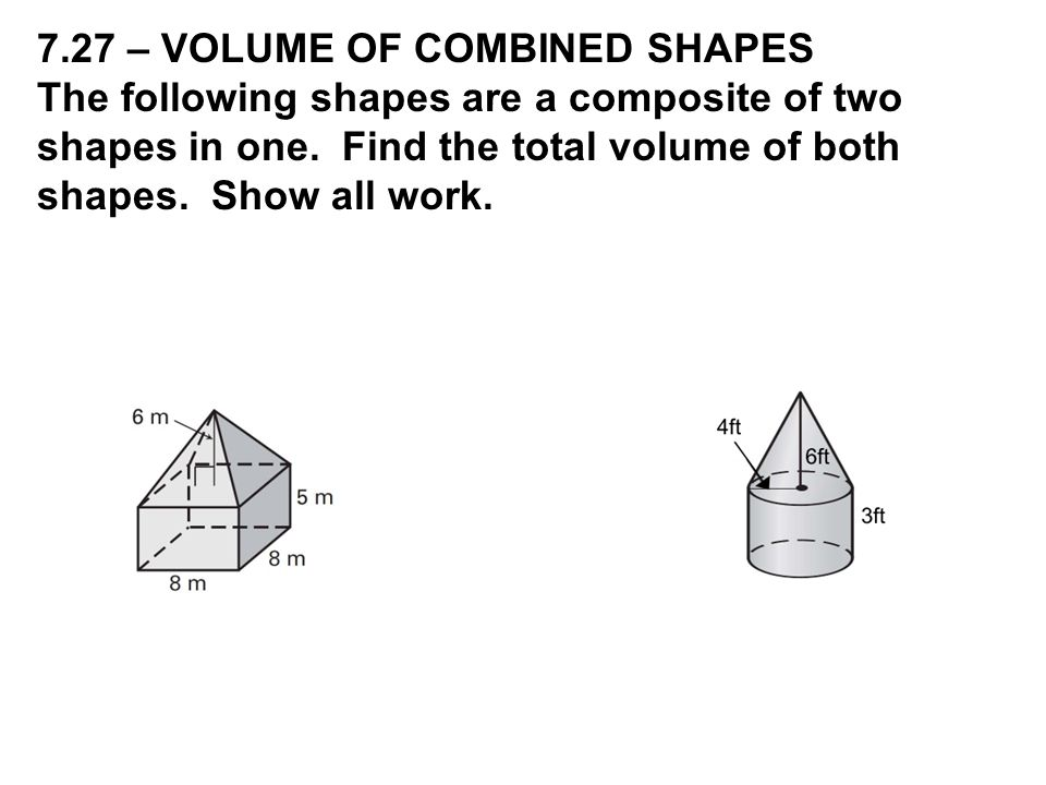 7.27 – VOLUME OF COMBINED SHAPES