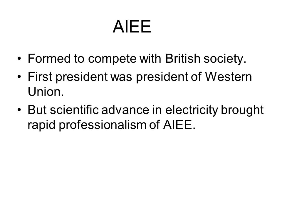AIEE Formed to compete with British society.