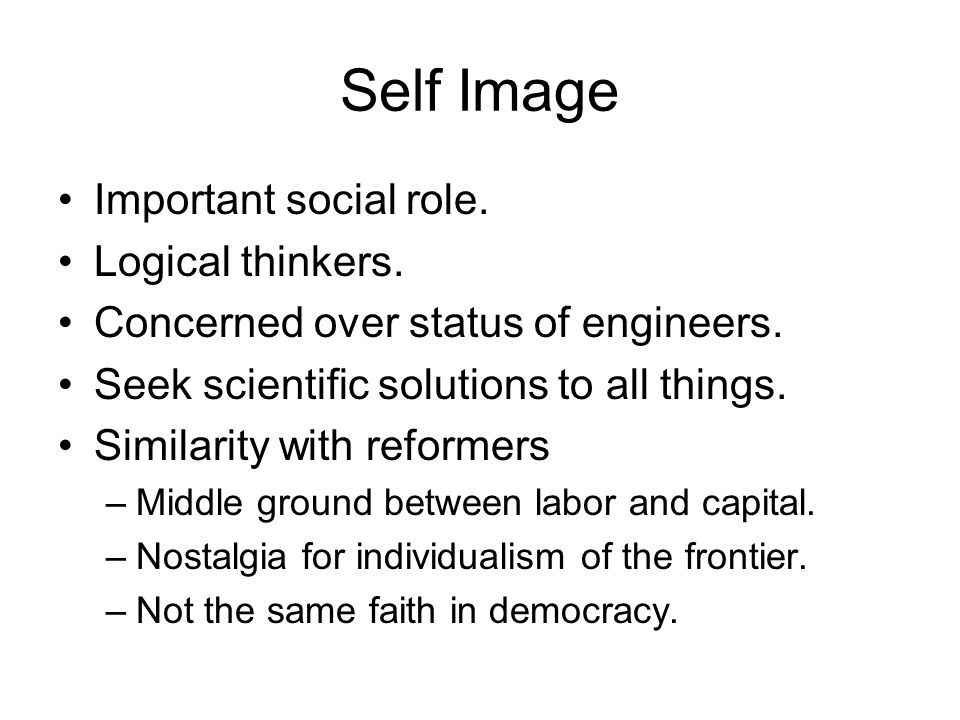 Self Image Important social role. Logical thinkers.