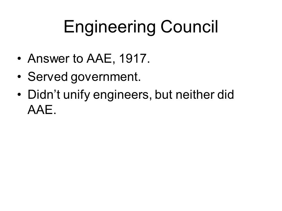 Engineering Council Answer to AAE, 1917. Served government.