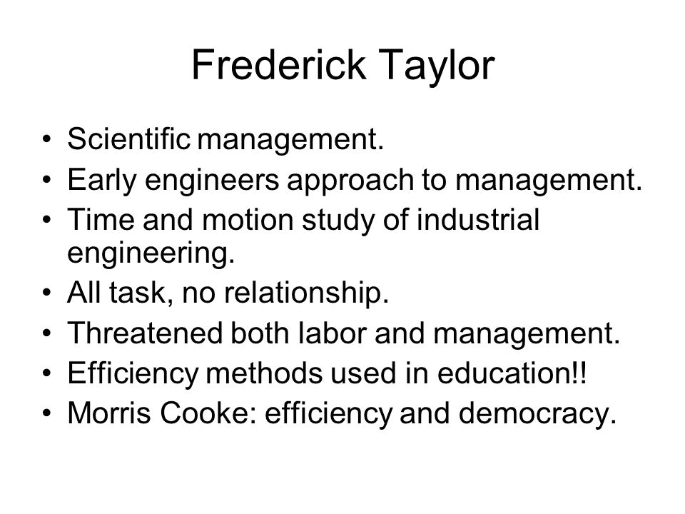Frederick Taylor Scientific management.