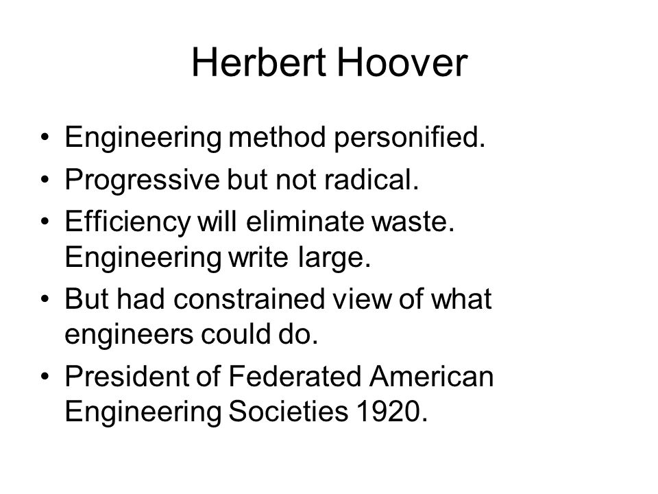 Herbert Hoover Engineering method personified.
