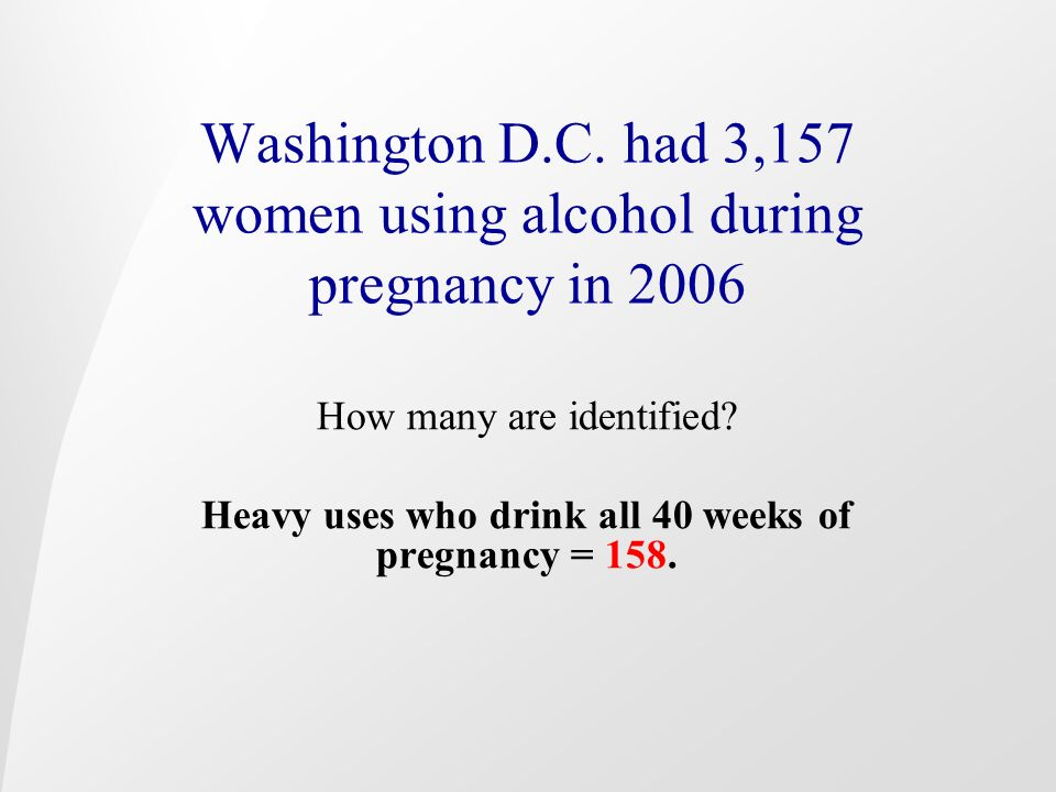 Washington D.C. had 3,157 women using alcohol during pregnancy in 2006