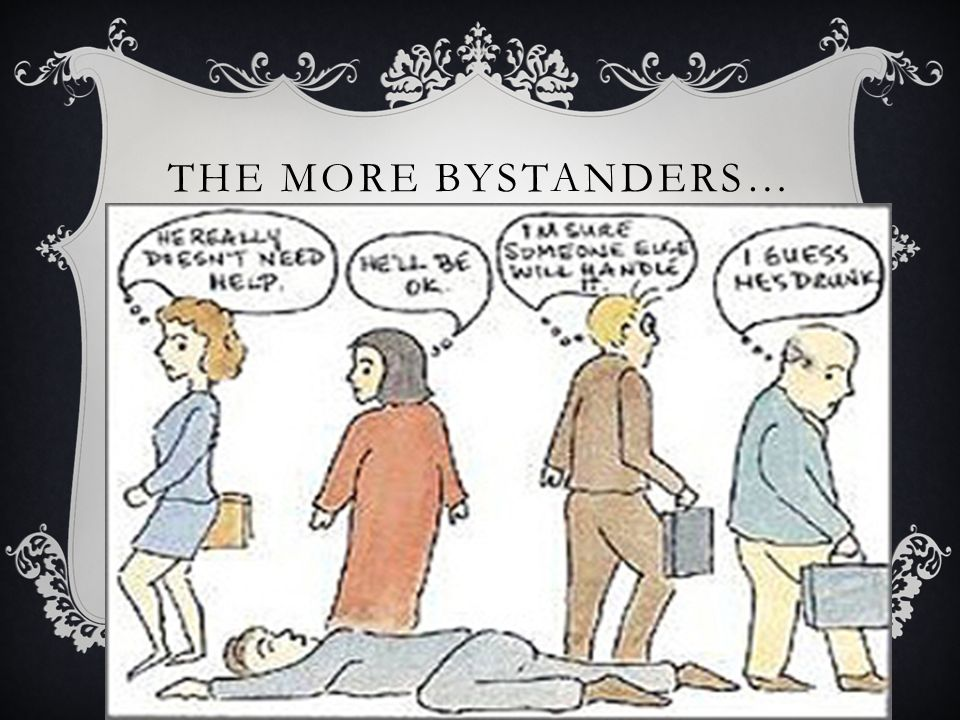 The more bystanders…