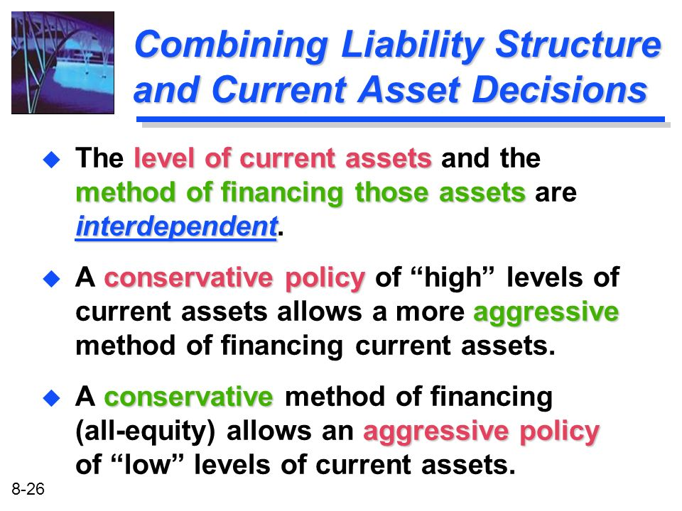 Combining Liability Structure and Current Asset Decisions