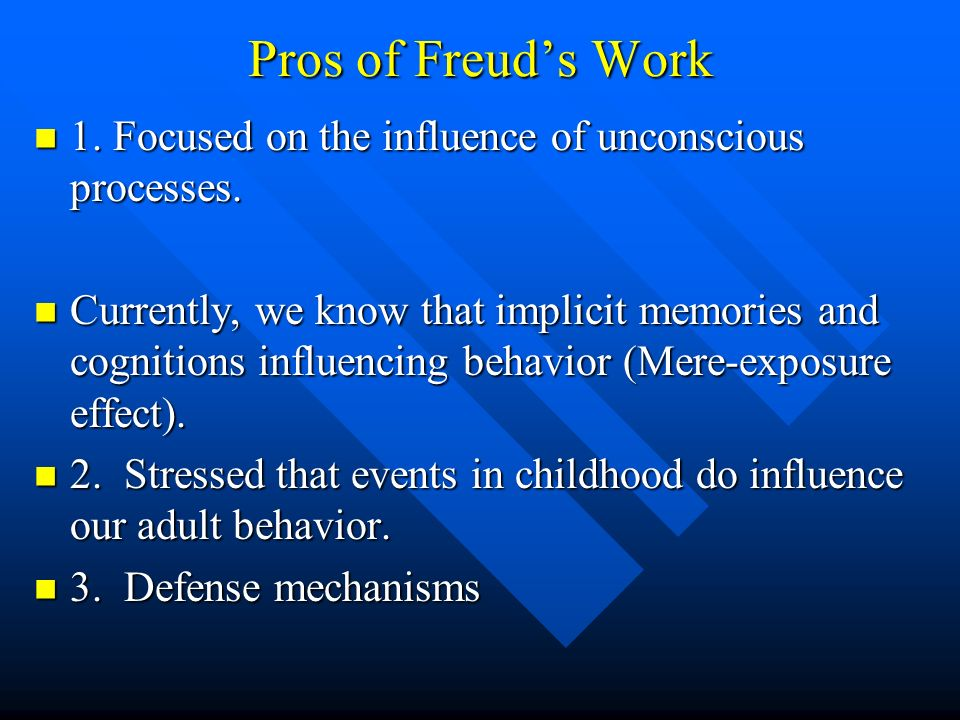 Pros of Freud's Work 1. Focused on the influence of unconscious processes.
