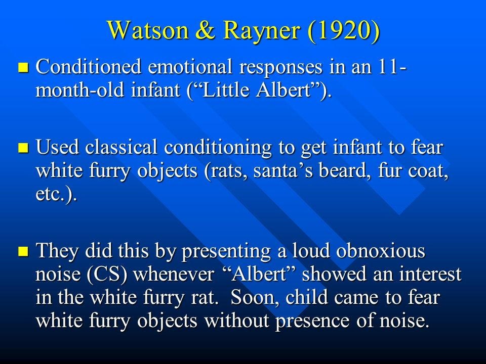 Watson & Rayner (1920) Conditioned emotional responses in an 11-month-old infant ( Little Albert ).