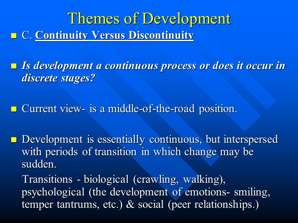 Themes of Development C. Continuity Versus Discontinuity
