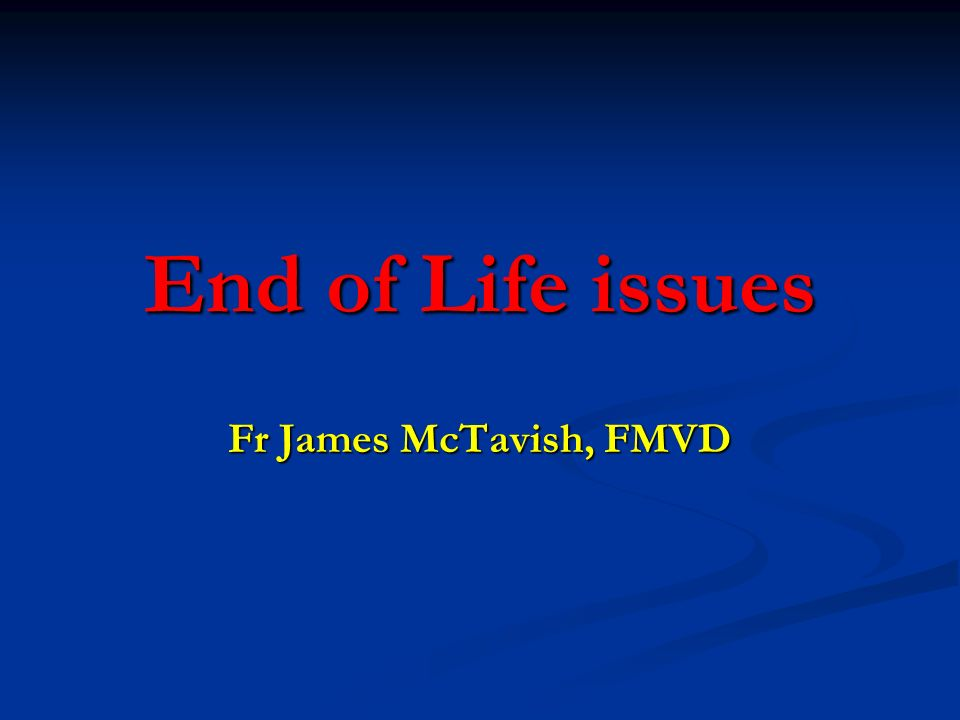 End of Life issues Fr James McTavish, FMVD