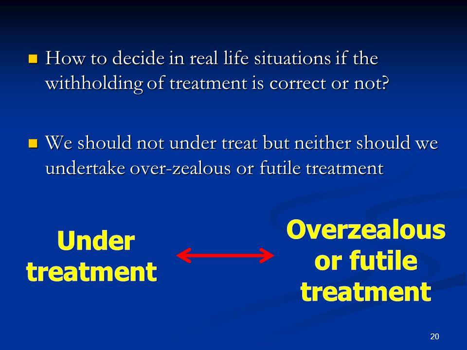 Overzealous or futile treatment Under treatment