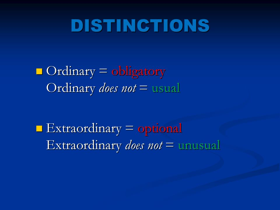 DISTINCTIONS Ordinary = obligatory Ordinary does not = usual