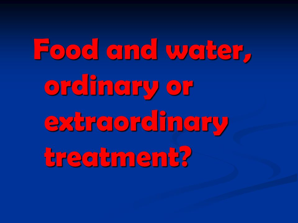 Food and water, ordinary or extraordinary treatment