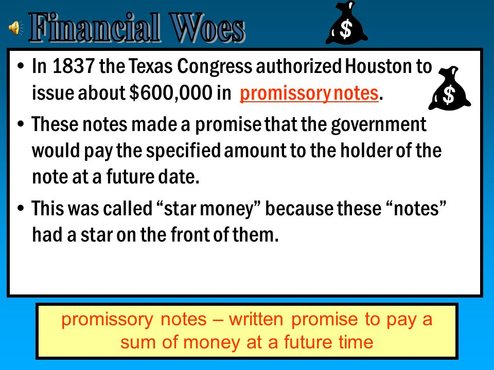 Financial Woes In 1837 the Texas Congress authorized Houston to issue about $600,000 in promissory notes.