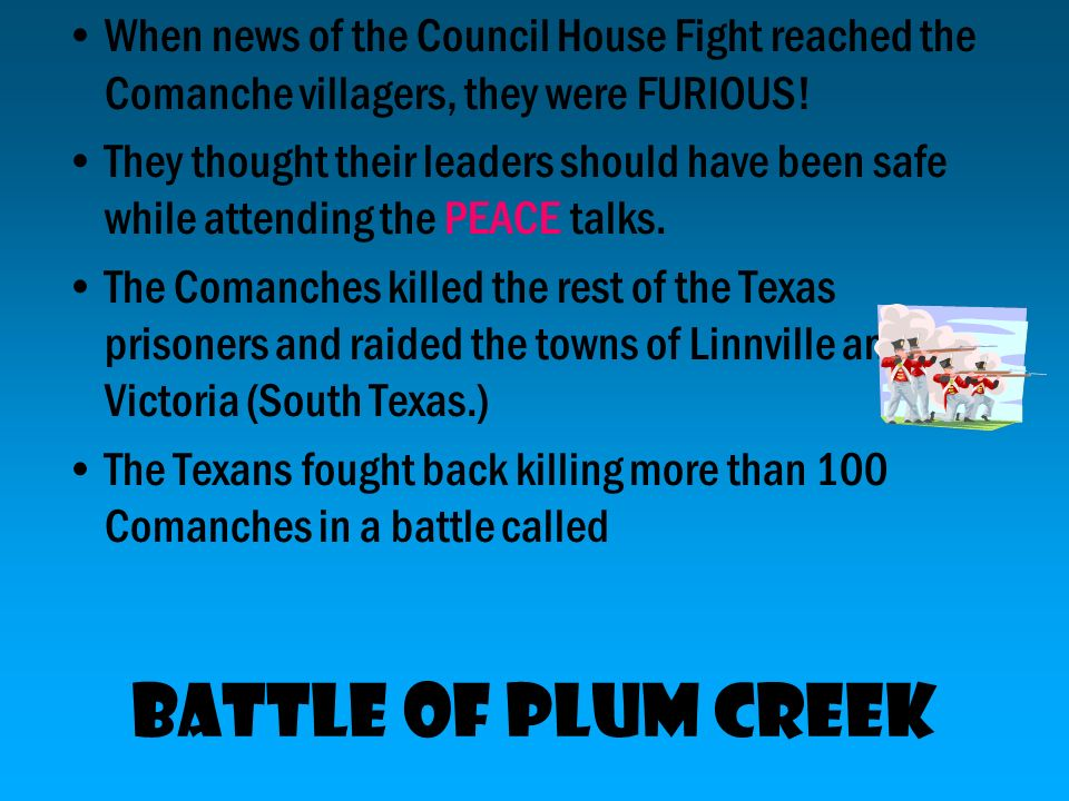 When news of the Council House Fight reached the Comanche villagers, they were FURIOUS!