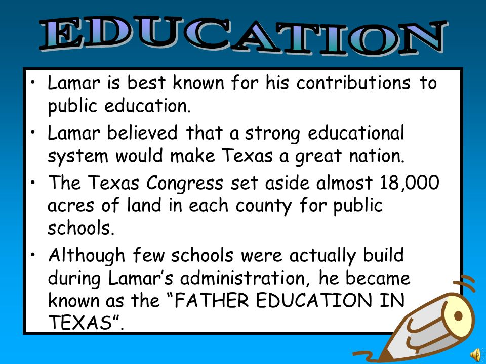 EDUCATION Lamar is best known for his contributions to public education.