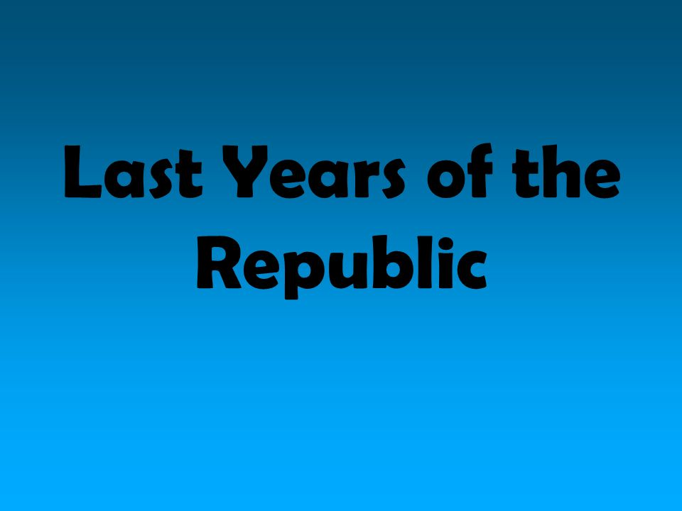 Last Years of the Republic