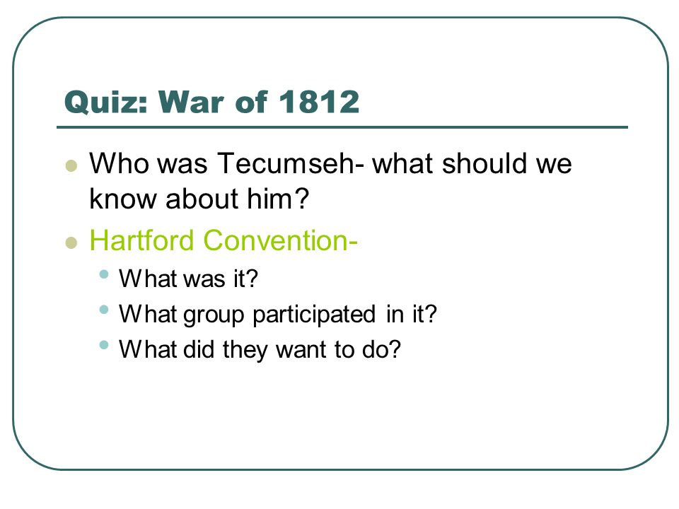 Quiz: War of 1812 Who was Tecumseh- what should we know about him