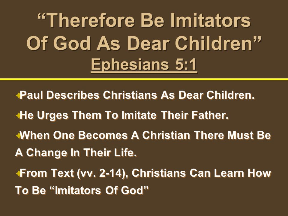 Therefore Be Imitators Of God As Dear Children Ephesians 5:1