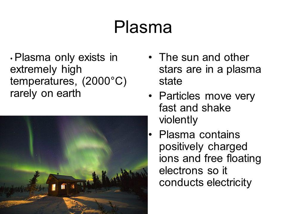 Plasma The sun and other stars are in a plasma state