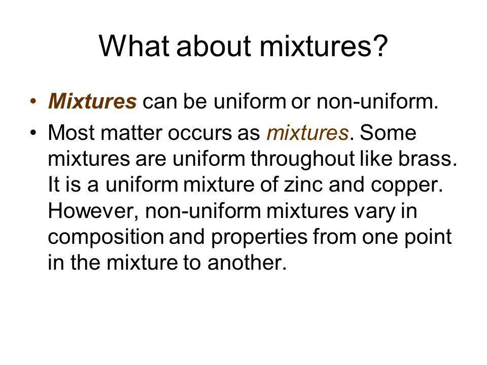 What about mixtures Mixtures can be uniform or non-uniform.