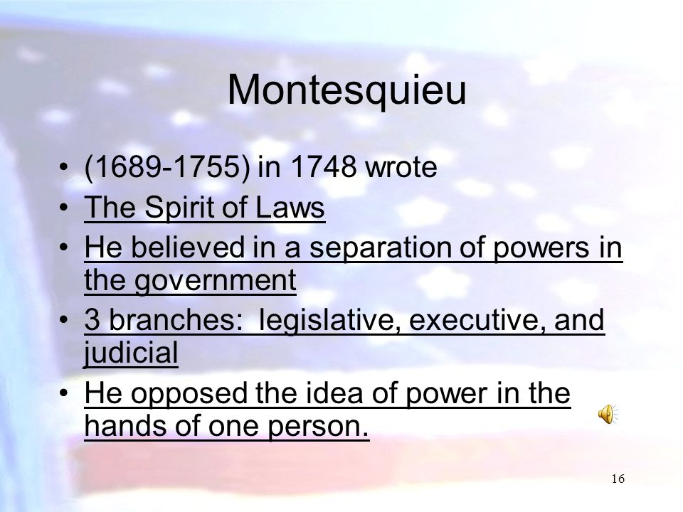 Montesquieu ( ) in 1748 wrote The Spirit of Laws
