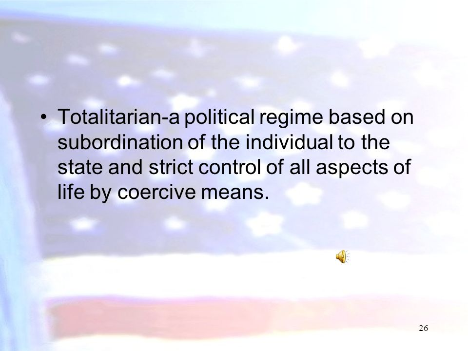 Totalitarian-a political regime based on subordination of the individual to the state and strict control of all aspects of life by coercive means.
