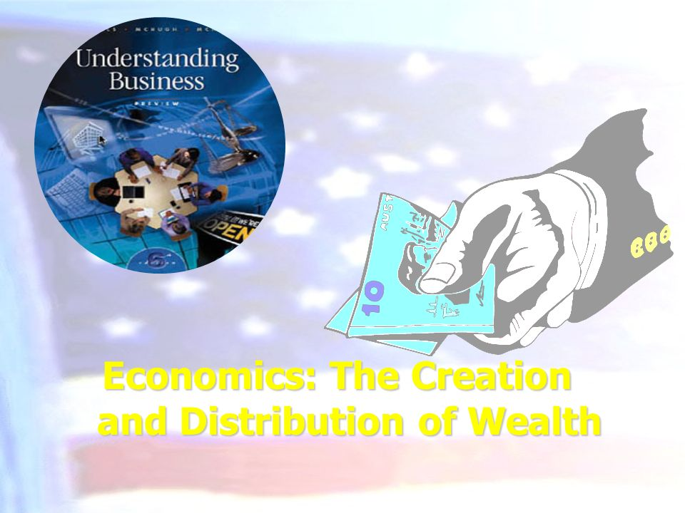 Economics: The Creation and Distribution of Wealth