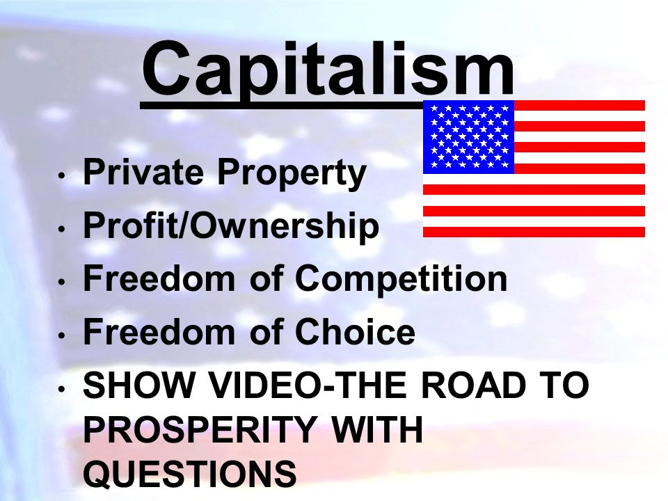 Capitalism Private Property Profit/Ownership Freedom of Competition