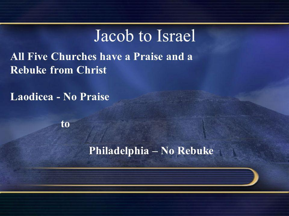 Jacob to Israel All Five Churches have a Praise and a