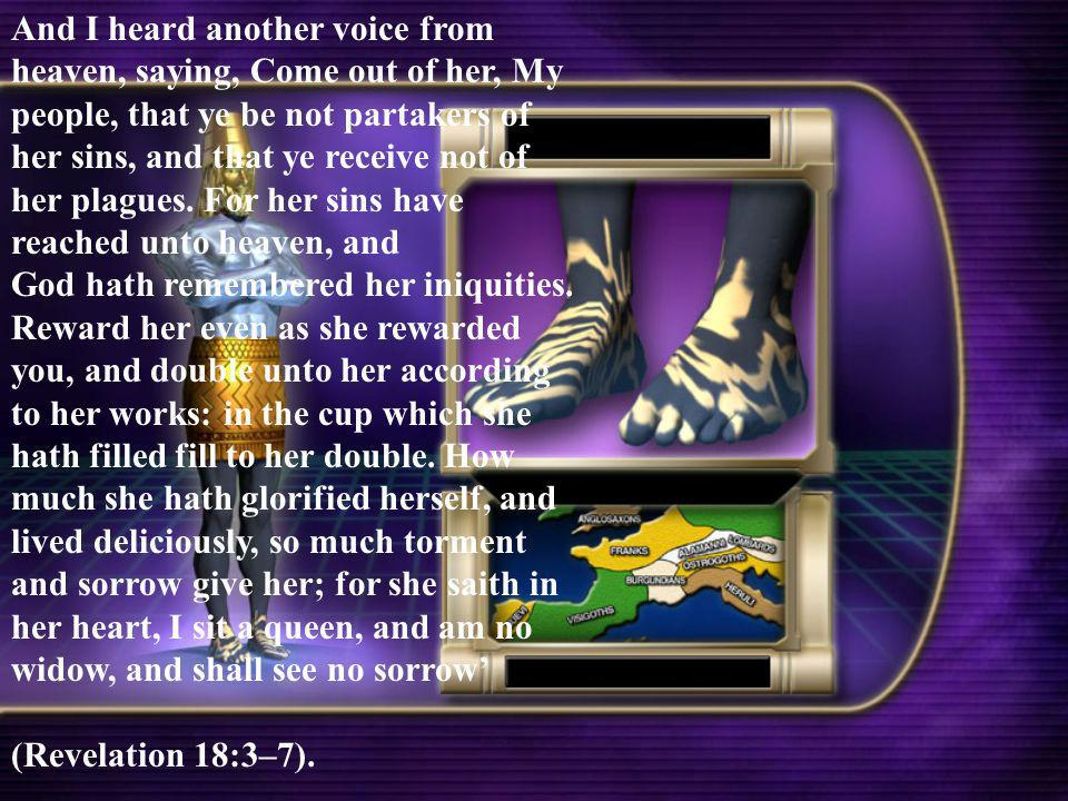 And I heard another voice from heaven, saying, Come out of her, My people, that ye be not partakers of her sins, and that ye receive not of her plagues. For her sins have reached unto heaven, and