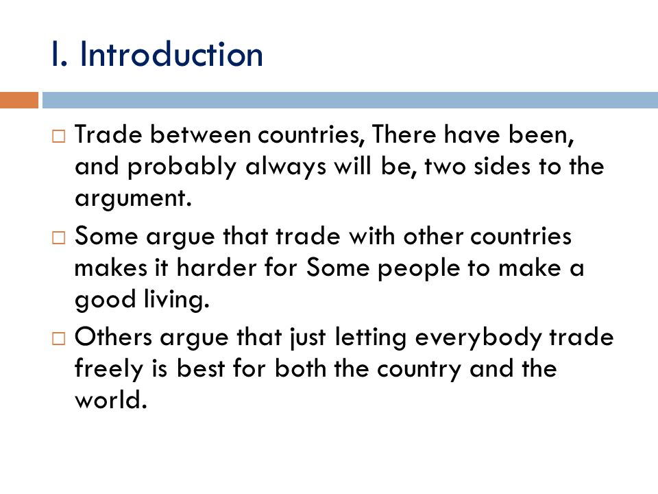 I. Introduction Trade between countries, There have been, and probably always will be, two sides to the argument.