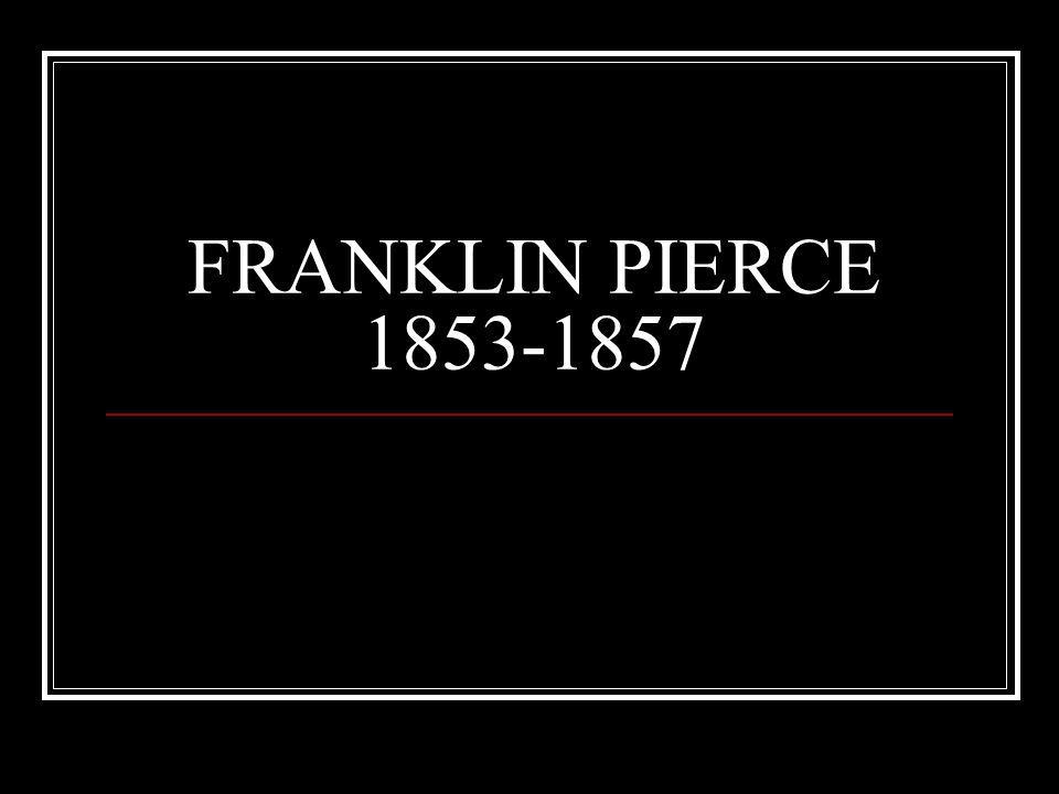 FRANKLIN PIERCE 1853-1857