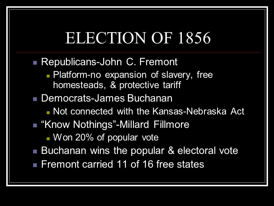 ELECTION OF 1856 Republicans-John C. Fremont Democrats-James Buchanan