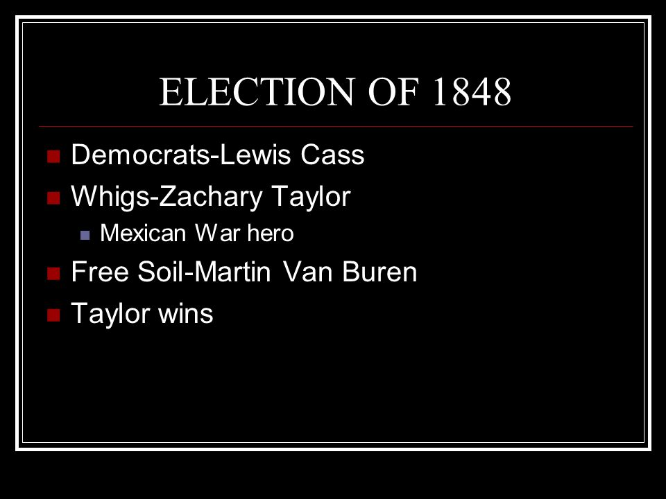 ELECTION OF 1848 Democrats-Lewis Cass Whigs-Zachary Taylor