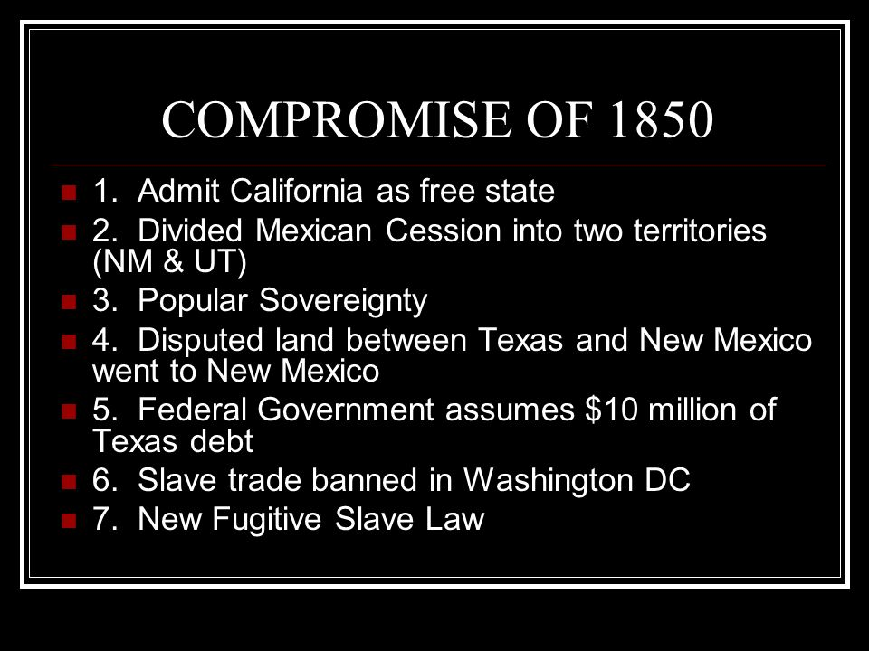 COMPROMISE OF 1850 1. Admit California as free state