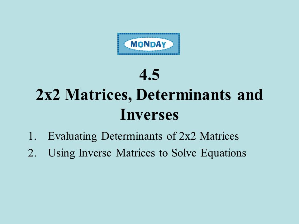 4.5 2x2 Matrices, Determinants and Inverses