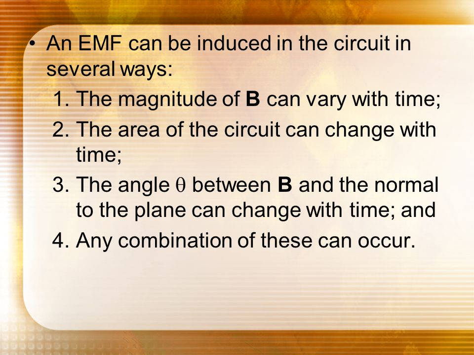 An EMF can be induced in the circuit in several ways: