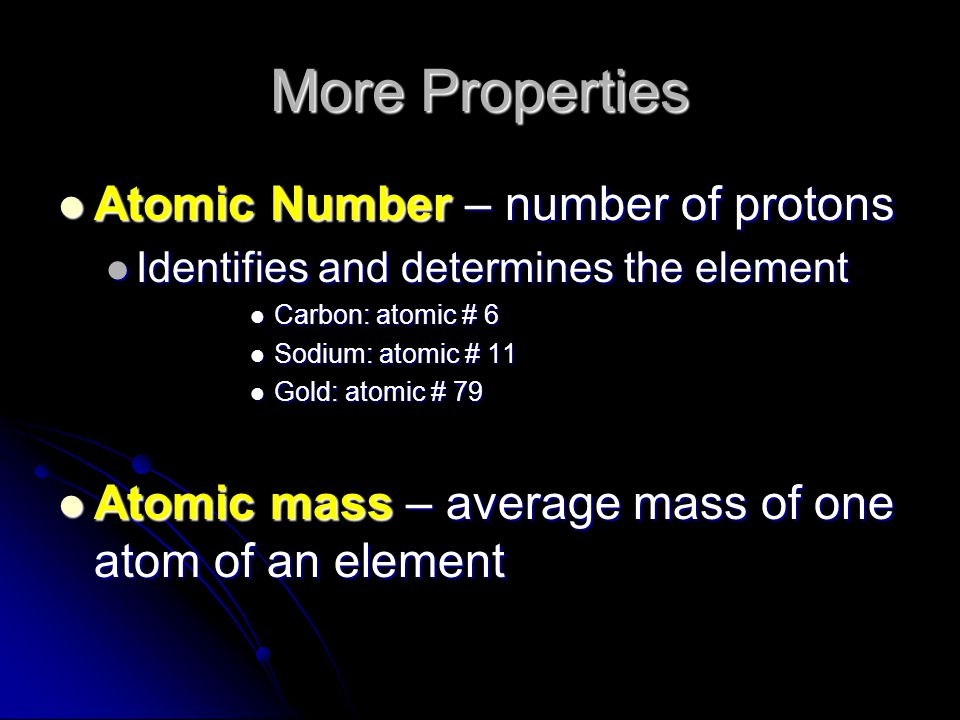 More Properties Atomic Number – number of protons