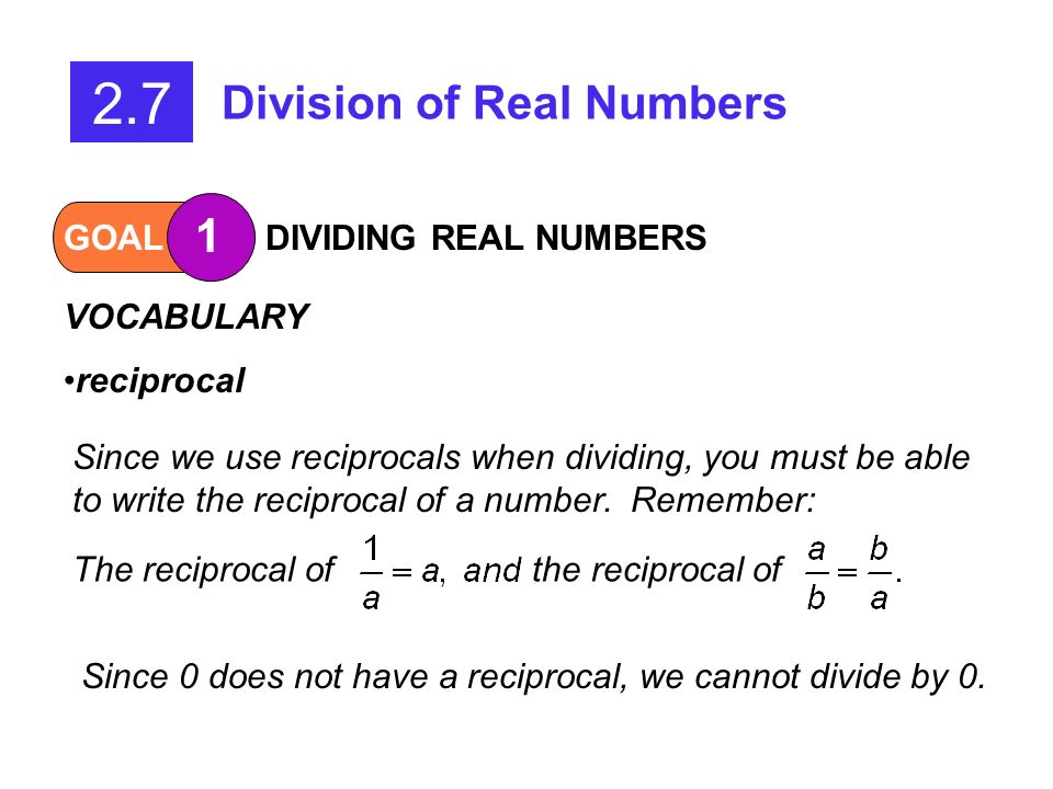 2.7 Division of Real Numbers 1 GOAL DIVIDING REAL NUMBERS VOCABULARY