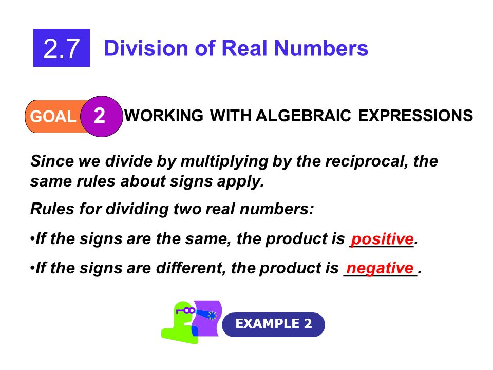 2.7 Division of Real Numbers 2 GOAL WORKING WITH ALGEBRAIC EXPRESSIONS