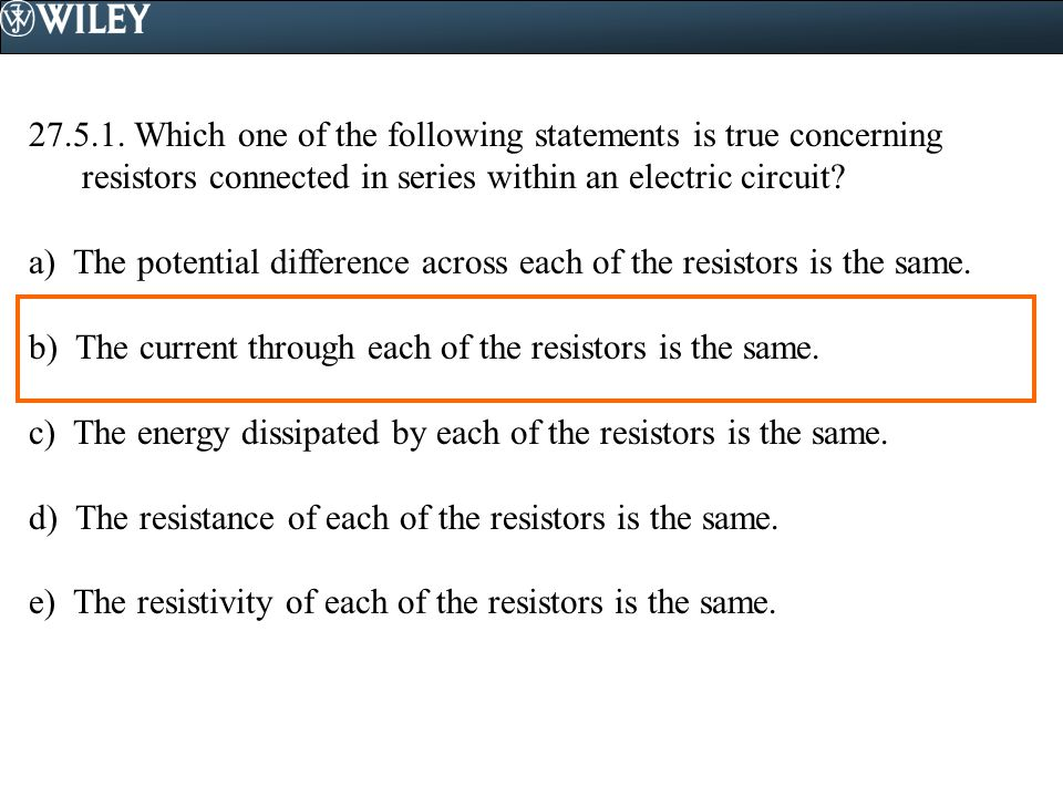 Which one of the following statements is true concerning resistors connected in series within an electric circuit