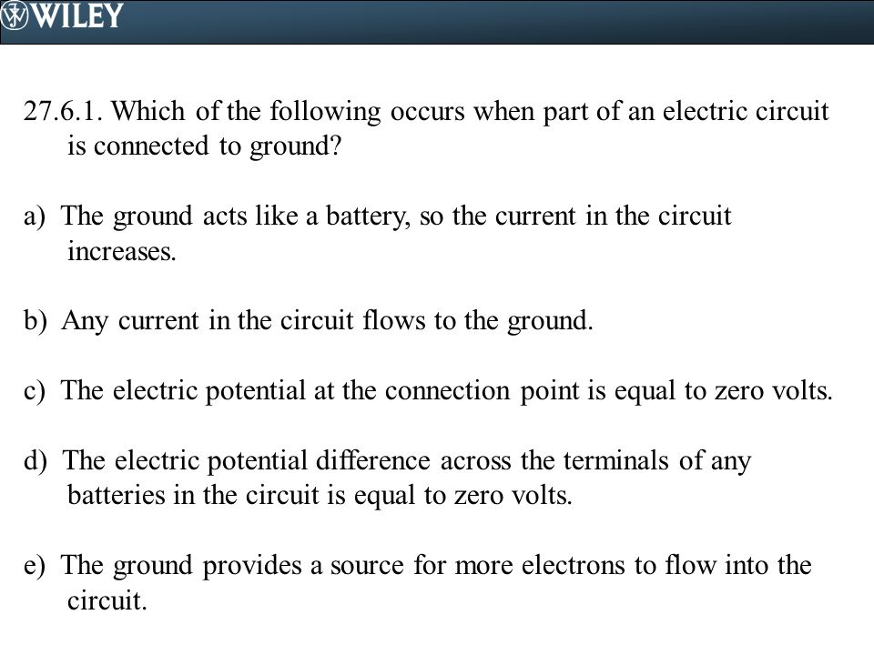 Which of the following occurs when part of an electric circuit is connected to ground