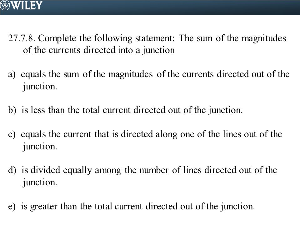 Complete the following statement: The sum of the magnitudes of the currents directed into a junction