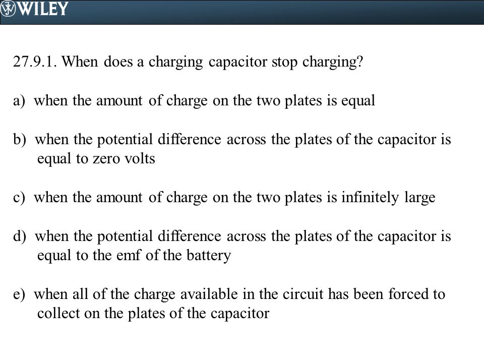 When does a charging capacitor stop charging
